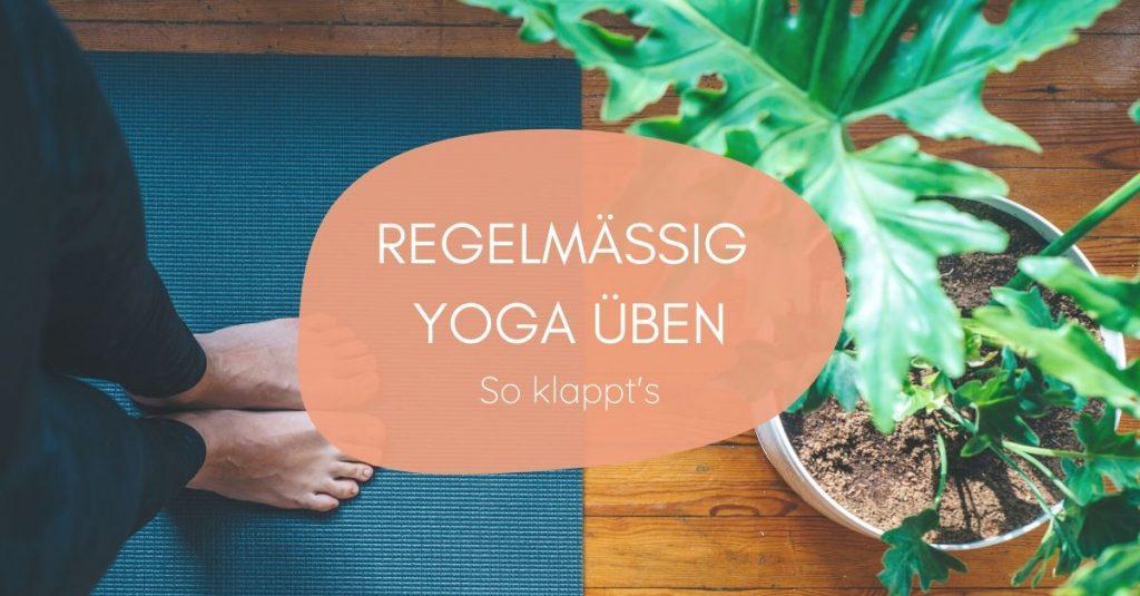Regelmäßig Yoga üben - 7 Tipps für zuhause
